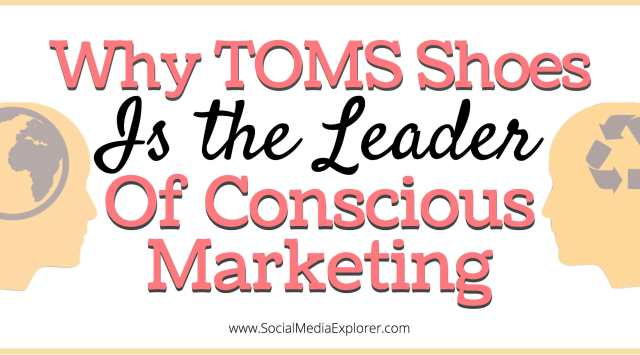 Why TOMS Shoes is the Leader of Conscious Marketing