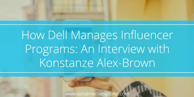 How Dell Manages Influencer Programs, An Interview with Konstanze Alex-Brown