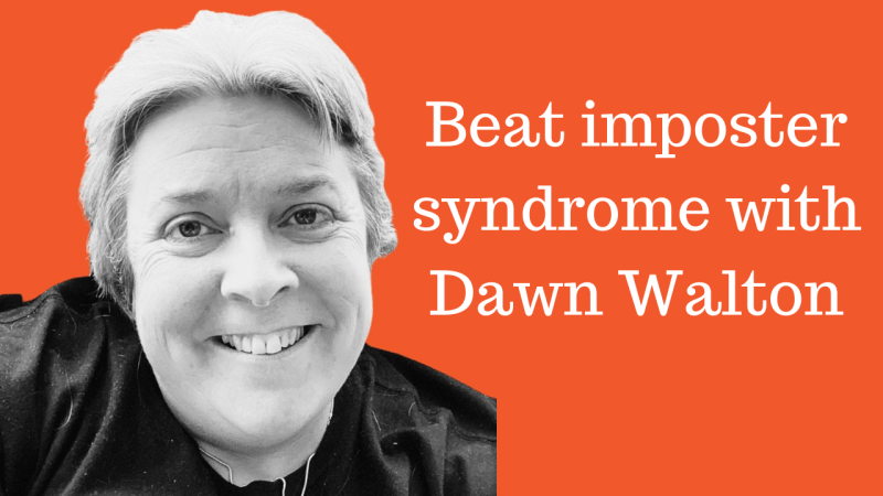 Beat imposter syndrome with Dawn Walton