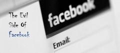 The Evil Side Of Facebook