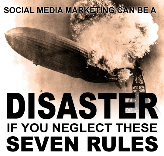 Social Media Marketing Can Be a Disaster If You Neglect These Seven Rules