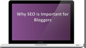 Why SEO is Important for Bloggers