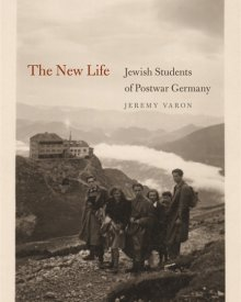 Jeremy Varon (2014) — The New Life: Jewish Students of Postwar Germany