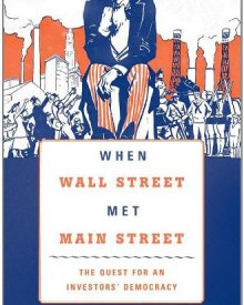 Julia Ott (2011) — When Wall Street Met Main Street: The Quest for an Investors' Democracy