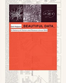 Orit Halpern (2015) — Beautiful Data: A History of Vision and Reason since 1945