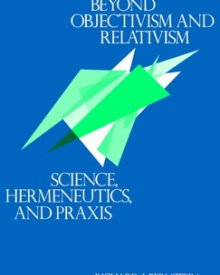 Richard J. Bernstein (1983) — Beyond Objectivism and Relativism: Science, Hermeneutics, and Praxis