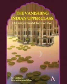 Terry Williams & Raza Mohammed Khan (2020) – The Vanishing Indian Upper Class Life History of Raza Mohammed Khan