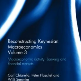 Willi Semmler et al. (2014) — Reconstructing Keynesian Macroeconomics, Volume 3: Macroeconomic Activity, Banking and Financial Markets