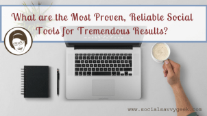 what-are-the-most-proven-reliable-social-tools-for-tremendous-results