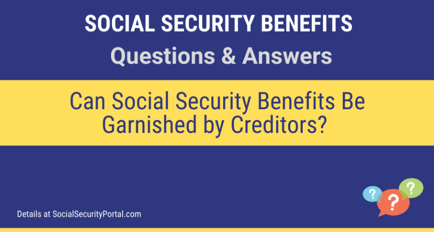 """Can Social Security Benefits Be Garnished by Creditors"""