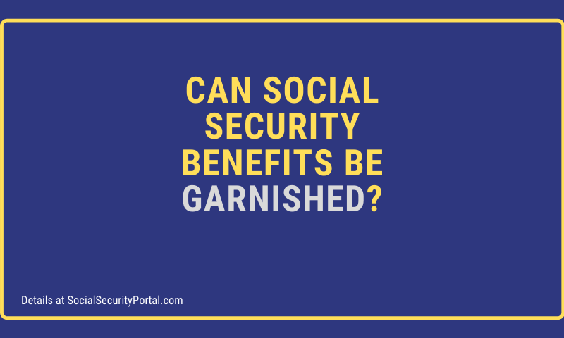 """""""Can Social Security Benefits Be Garnished"""""""