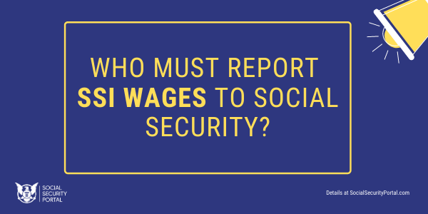 """Who Must Report SSI Wages to Social Security"""