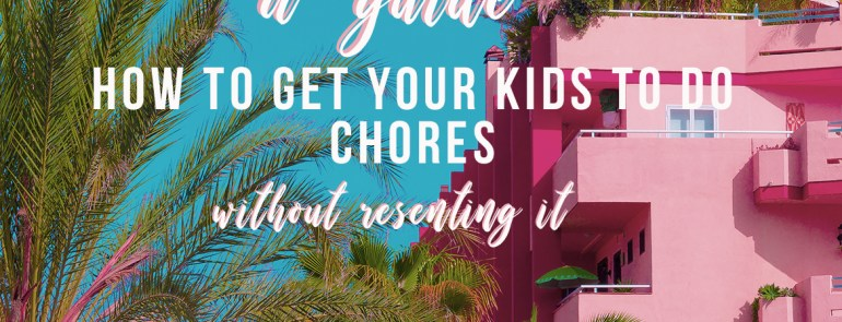 A Guide On How To Get Your Kids To Do Their Chores