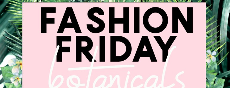 Fashion Friday Botanicals