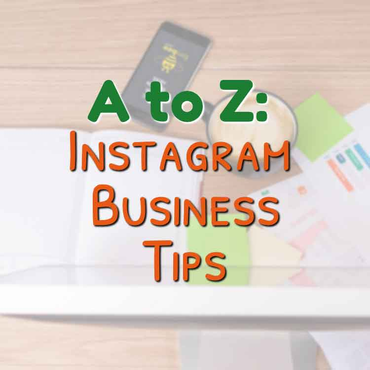 A to Z Instagram Business Tips That Your Company Can use NOW