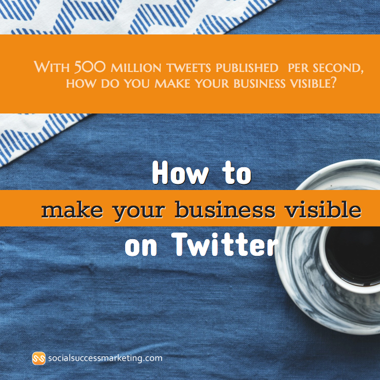 Tips on how to make your business visible on Twitter (Part 2)
