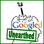 Googled Unearthed