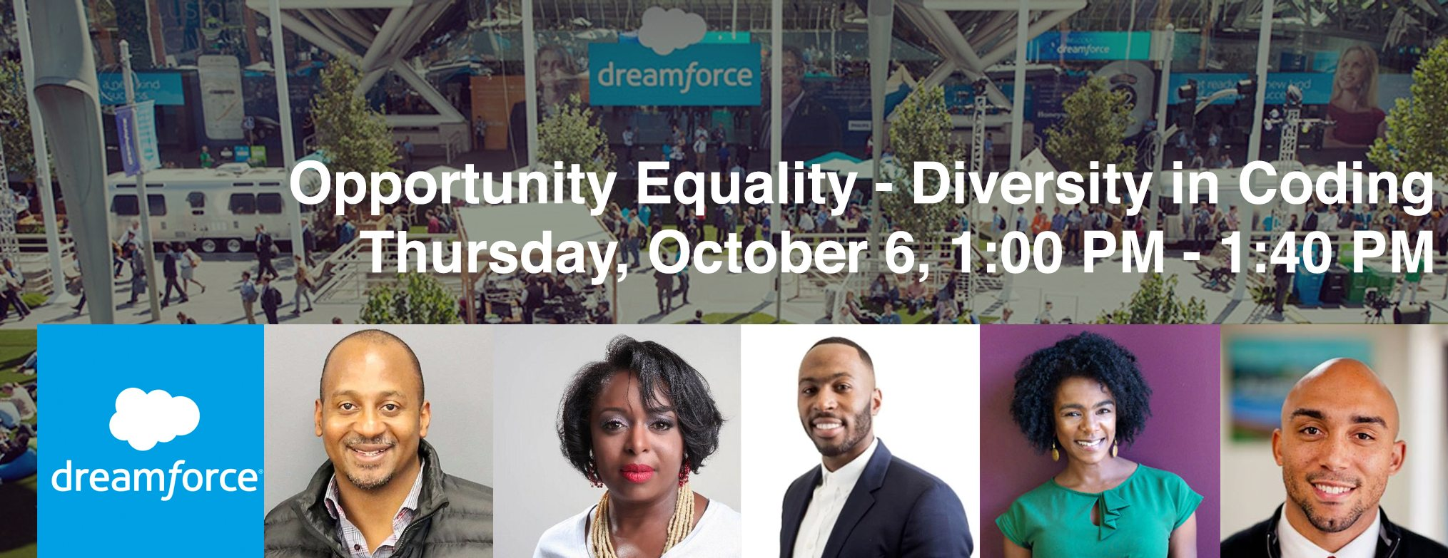 Dreamforce The Opportunity Equality — Diversity in Coding Panel Thursday, October 6, 01:00 PM — Thursday, October 6, 01:40 PM