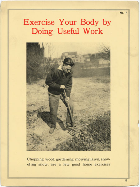 Chopping wood, gardening, mowing lawn, shoveling snow, are a few good home exercises.
