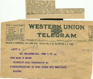 "Telegram from Walter L. Brown addressed to his mother at the District of Columbia jail. His message was: ""Congratulations on Your Fight for Democracy."""
