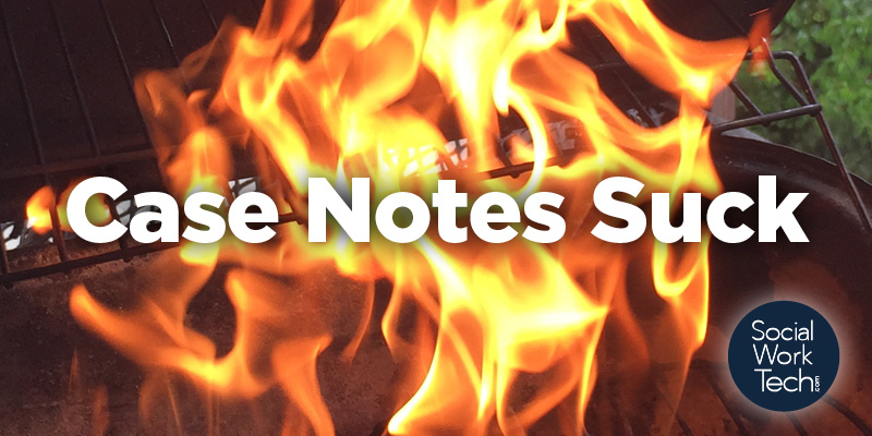 "A picture of a fire intended to symbolize hell with text saying ""Case Notes Suck"" in very large text.  Social Work Tech logo on the lower right-hand side."