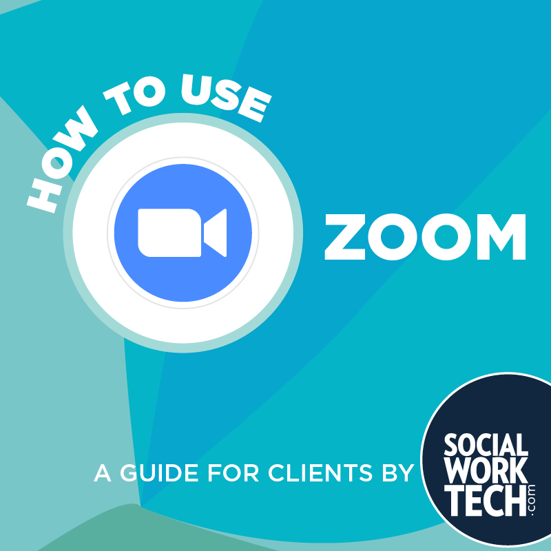 """How to Use Zoom. A Guide for Clients by Social Work Tech."""