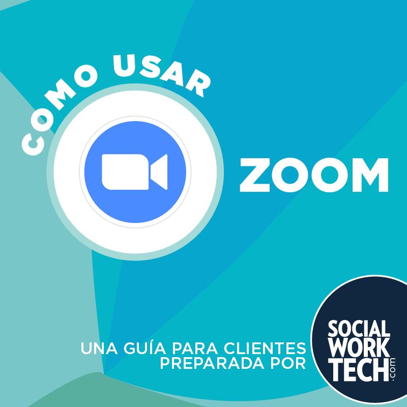 """Como Usar Zoom. Una guía para clientes Preparada por Social Work Tech."""