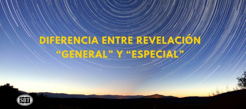 """¿CUÁL ES LA DIFERENCIA ENTRE REVELACIÓN """"GENERAL"""" Y """"ESPECIAL""""?"""