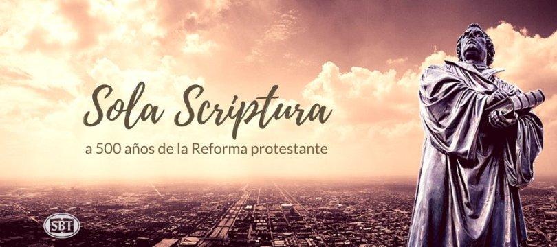 SOLA SCRIPTURA: A 500 AÑOS DE LA REFORMA PROTESTANTE