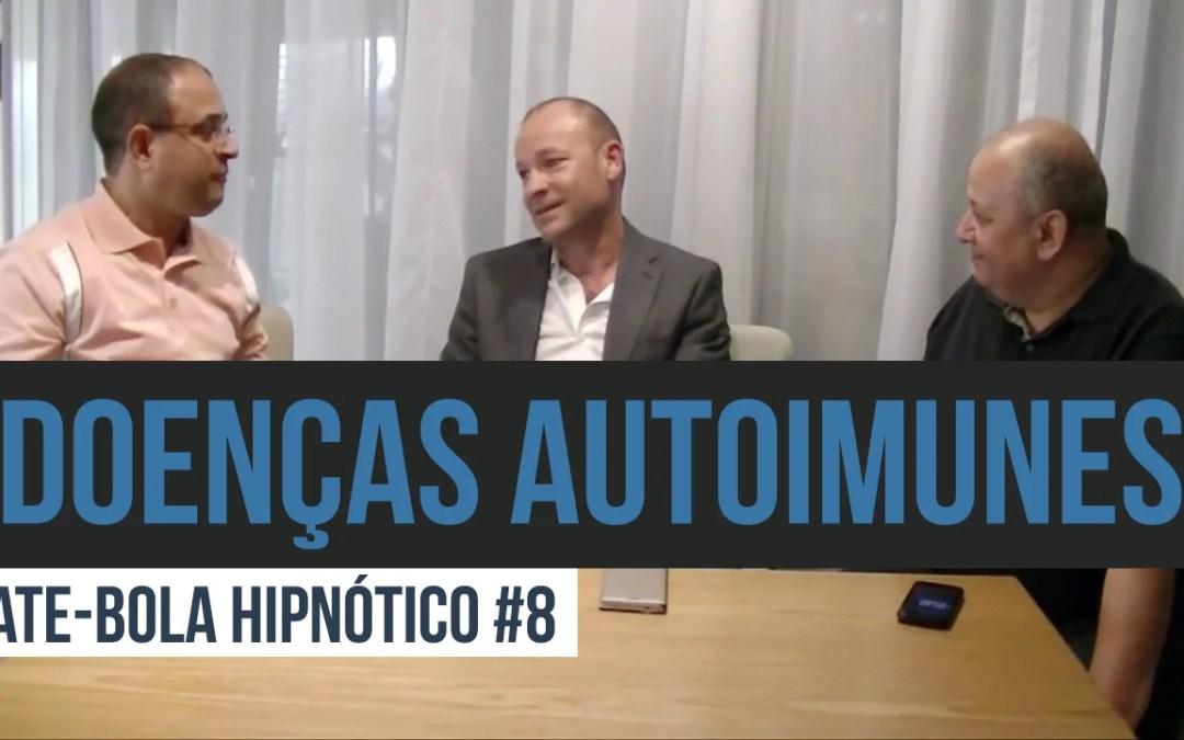 Bate-bola Hipnótico #8 – Tema: Hipnose no Tratamento de Doenças Autoimunes