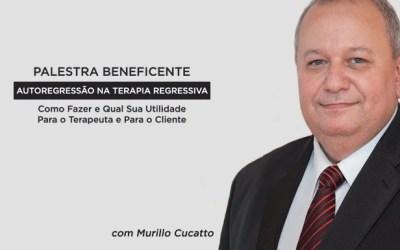 Palestra Beneficente com Murillo Cucatto – AutoRegressão na Terapia Regressiva