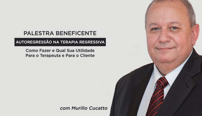 Palestra Beneficente com Murillo Cucatto – AutoRegressão na Terapia Regressiva
