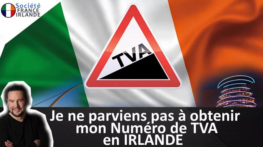 Je Ne Parviens Pas A Obtenir Mon Numero De Tva En Irlande