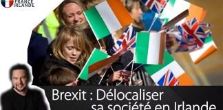 brexit délocaliser société Irlande