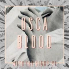OSCA - Blood w/ The Night VI