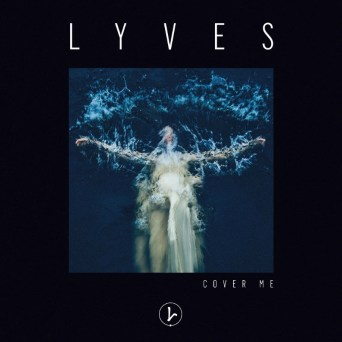 Lyves - Cover Me - Sodwee.com