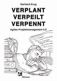 Verplant Verpeilt Verpennt -Agiles Projektmanagement 5.0