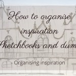 How to organise inspiration in Sketchbooks and dummies // organise your creative ideas and never loose inspiration again!