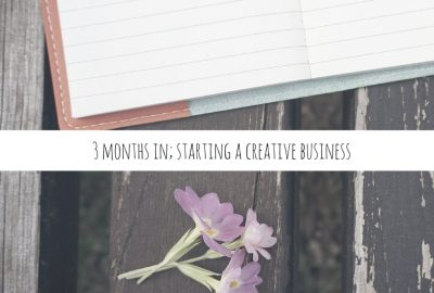 3 months in; starting a creative business