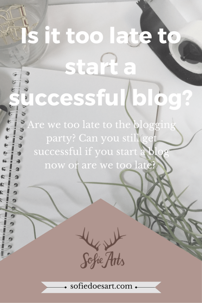 IS it already to late too start a successful blog?