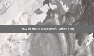 How to make a successful artist blog