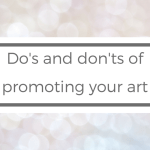 Do's and don'ts of promoting your art