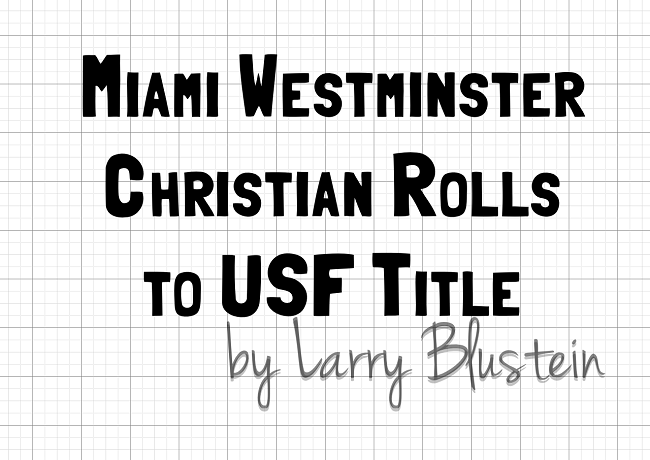 Miami Westminste​r Christian Rolls to USF Title | by Larry Blustein |