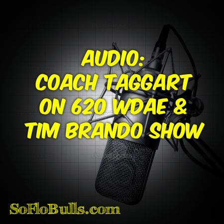 Audio: Coach Taggart on 620 WDAE & Tim Brando Show by Matthew Manuri SoFloBulls.com