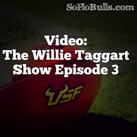 Video: The Willie Taggart Show: Episode 3   SoFloBulls.com  