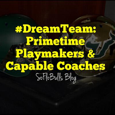 #DreamTeam: Primetime Playmakers & Capable Coaches by Matthew Manuri | SoFloBulls Blog