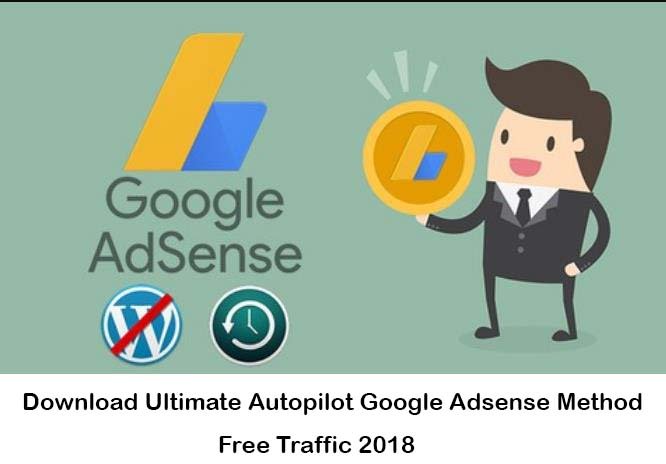 Download Ultimate Autopilot Google Adsense Method Free Traffic 2018