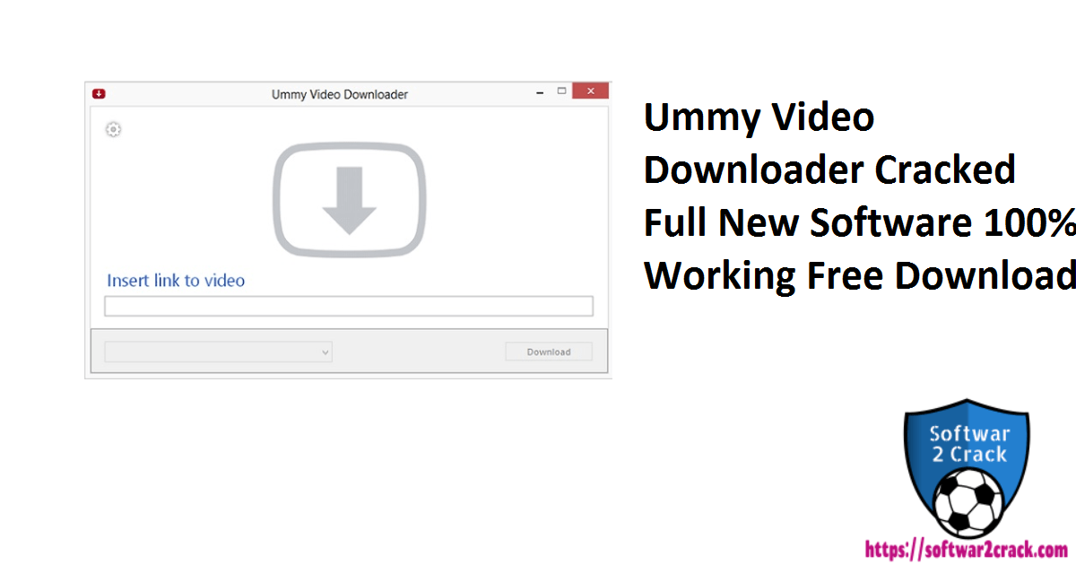 Ummy Video Downloader Cracked Full New Software 100% Working Free Download