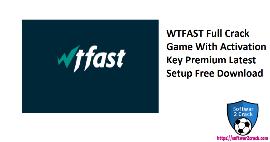 WTFAST Full Crack Game With Activation Key Premium Latest Setup Free Download