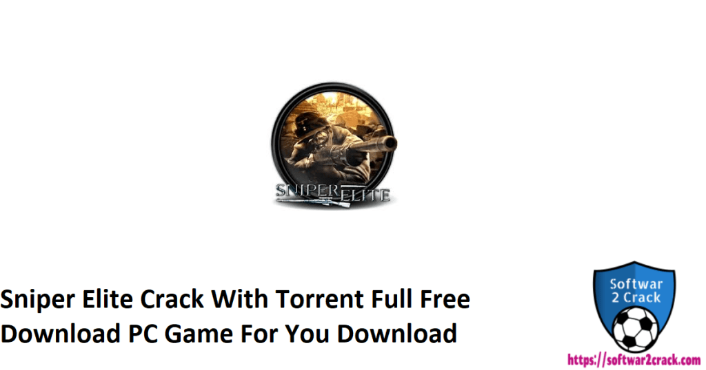 Sniper Elite Crack With Torrent Full Free Download PC Game For You Download